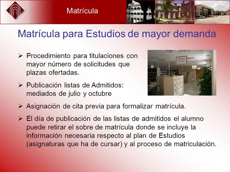 Matrícula Matrícula para Estudios de mayor demanda Asignación de cita previa para formalizar matrícula. El día de publicación de las listas de admitid