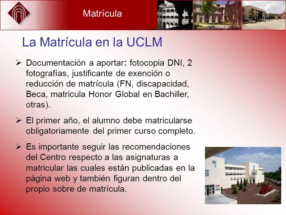 Matrícula La Matrícula en la UCLM Documentación a aportar: fotocopia DNI, 2 fotografías, justificante de exención o reducción de matrícula (FN, discap