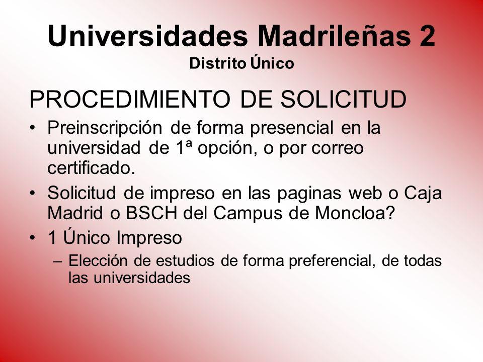 Universidades Madrileñas 2 Distrito Único PROCEDIMIENTO DE SOLICITUD Preinscripción de forma presencial en la universidad de 1ª opción, o por correo c