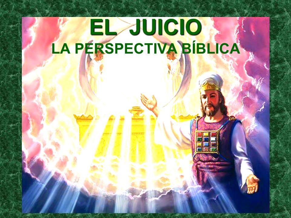 EL JUICIO EL JUICIO LA PERSPECTIVA BÍBLICA