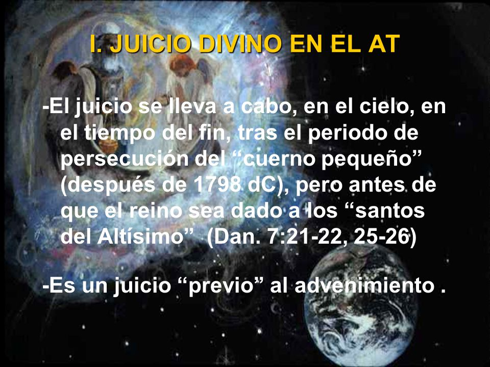 3. El juicio celestial en el tiempo del fin Los libros de Joel, Isaías, Ezequiel, etc. hablan del juicio universal, al fin del tiempo, pero el de Dani