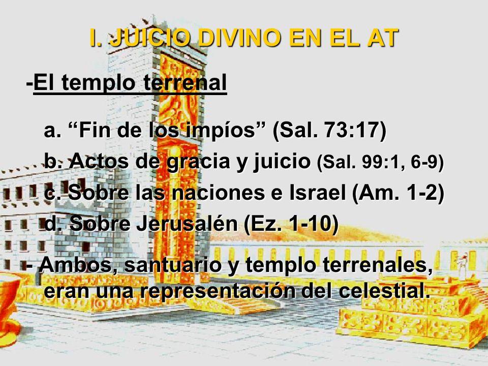 I. JUICIO DIVINO EN EL AT 4. El juicio y el santuario / templo Muchos pasajes aclaran el lugar de donde proceden y ocurren los juicios divinos: -El sa