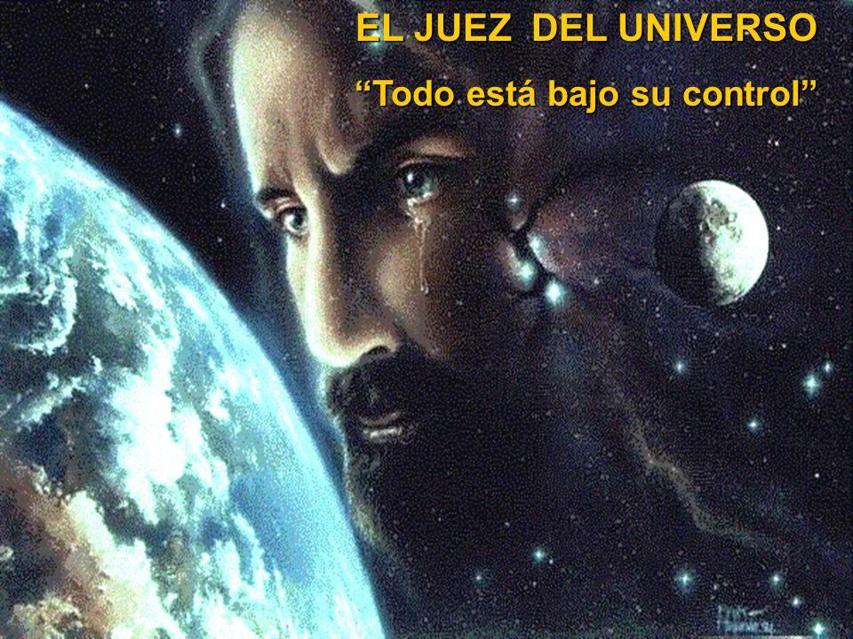 EL JUEZ DEL UNIVERSO Todo está bajo su control