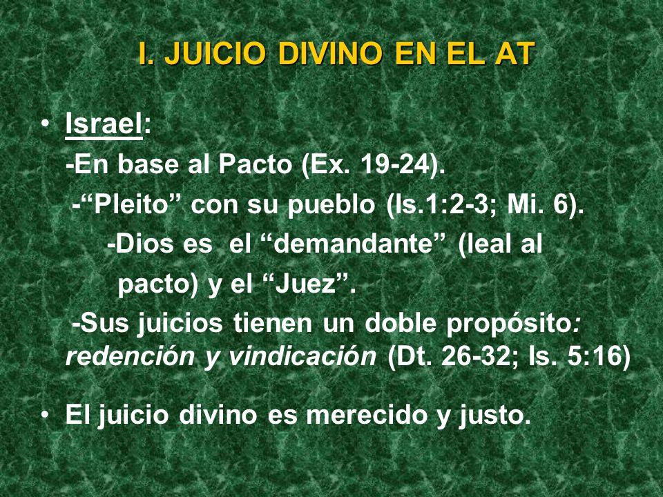 I.JUICIO DIVINO EN EL AT Israel: -En base al Pacto (Ex.