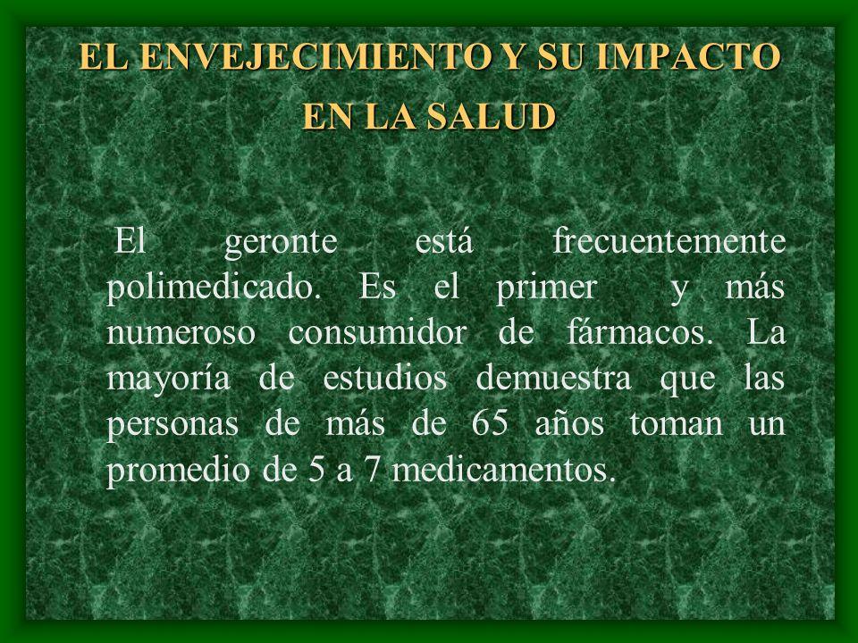EL ENVEJECIMIENTO Y SU IMPACTO EN LA SALUD El geronte está frecuentemente polimedicado. Es el primer y más numeroso consumidor de fármacos. La mayoría