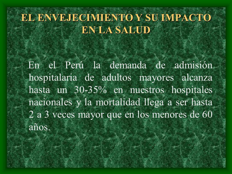 EL ENVEJECIMIENTO Y SU IMPACTO EN LA SALUD En el Perú la demanda de admisión hospitalaria de adultos mayores alcanza hasta un 30-35% en nuestros hospi