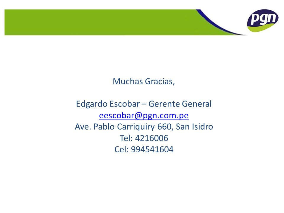 Ejemplo de Estructura: EUFASA Muchas Gracias, Edgardo Escobar – Gerente General eescobar@pgn.com.pe Ave. Pablo Carriquiry 660, San Isidro Tel: 4216006