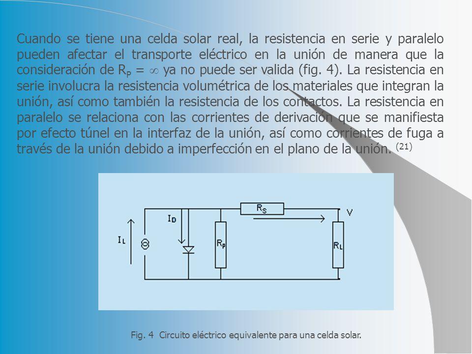 Cuando se tiene una celda solar real, la resistencia en serie y paralelo pueden afectar el transporte eléctrico en la unión de manera que la consideración de R P = ya no puede ser valida (fig.