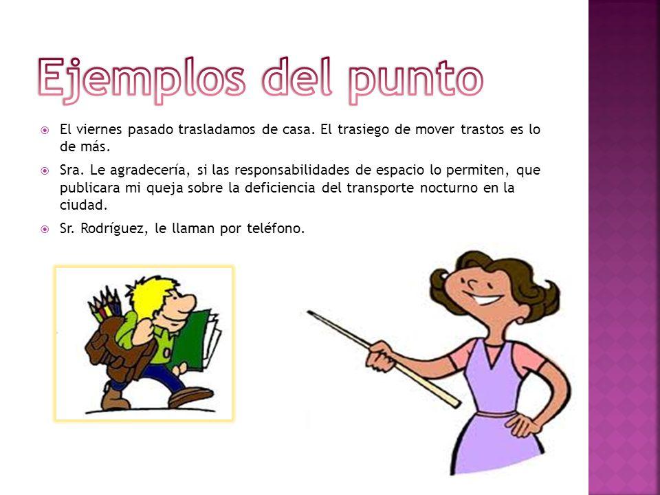 Se usa después de las abreviaturas y para separar los decimales de los enteros en algunos países o para separar los miles en otros.abreviaturas El pun