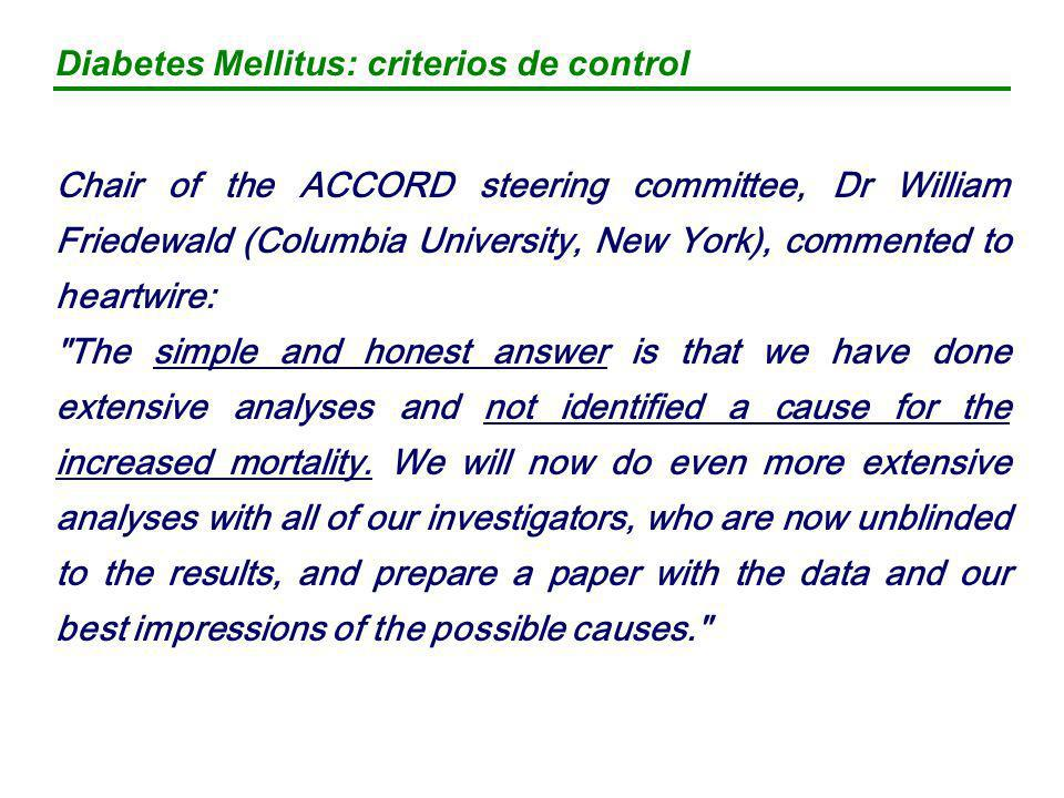 Diabetes Mellitus: criterios de control Chair of the ACCORD steering committee, Dr William Friedewald (Columbia University, New York), commented to he