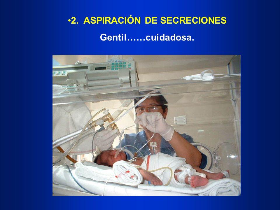2. ASPIRACIÓN DE SECRECIONES Gentil……cuidadosa.