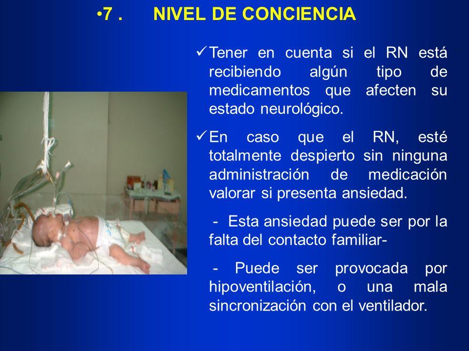 7. NIVEL DE CONCIENCIA Tener en cuenta si el RN está recibiendo algún tipo de medicamentos que afecten su estado neurológico. En caso que el RN, esté