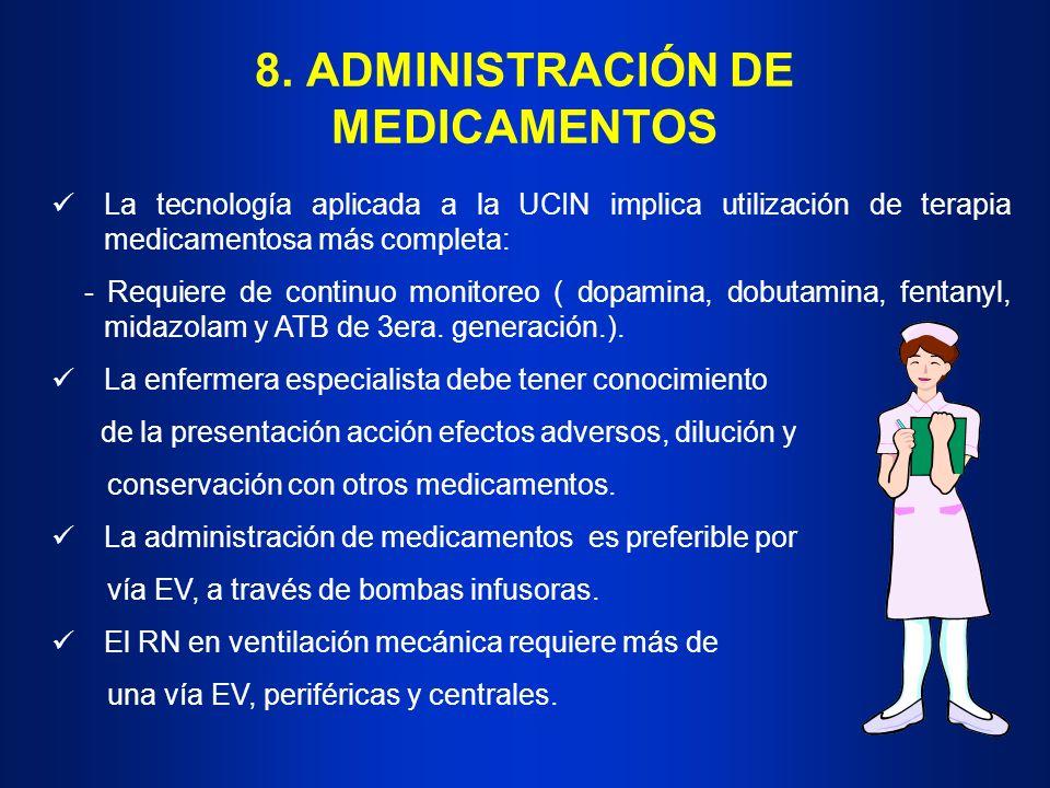 8. ADMINISTRACIÓN DE MEDICAMENTOS La tecnología aplicada a la UCIN implica utilización de terapia medicamentosa más completa: - Requiere de continuo m
