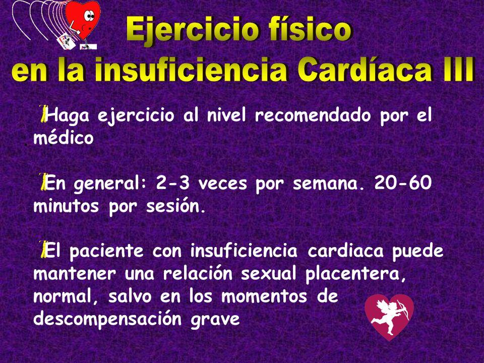 Haga ejercicio al nivel recomendado por el médico En general: 2-3 veces por semana. 20-60 minutos por sesión. El paciente con insuficiencia cardiaca p