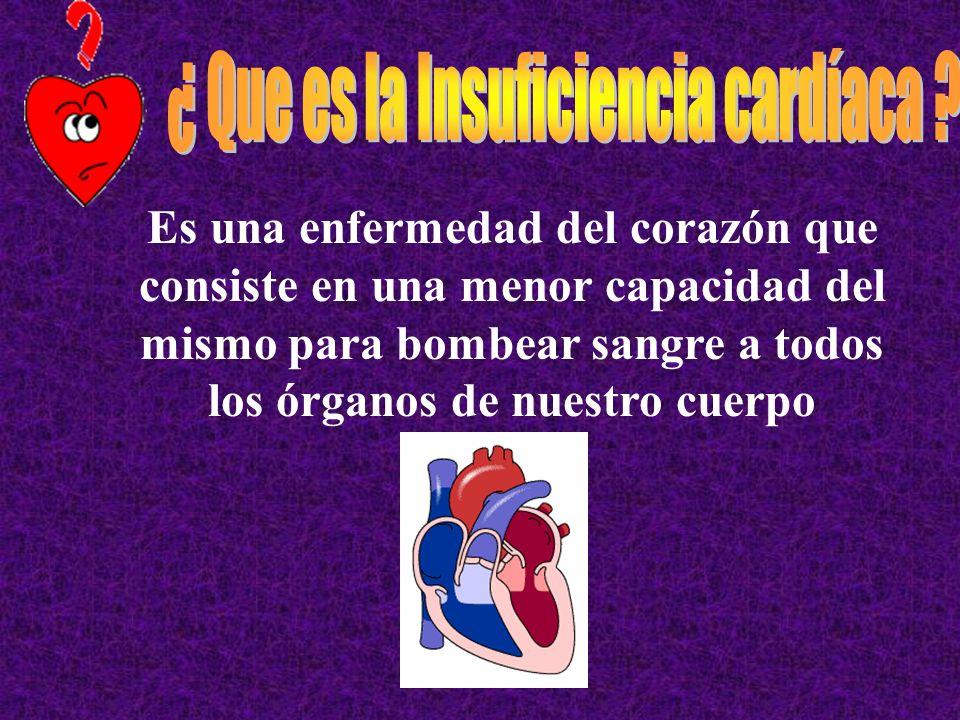 Es una enfermedad del corazón que consiste en una menor capacidad del mismo para bombear sangre a todos los órganos de nuestro cuerpo