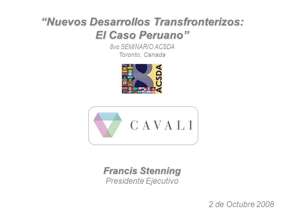 Francis Stenning Presidente Ejecutivo 2 de Octubre 2008 Nuevos Desarrollos Transfronterizos: El Caso Peruano 8vo SEMINARIO ACSDA Toronto, Canada