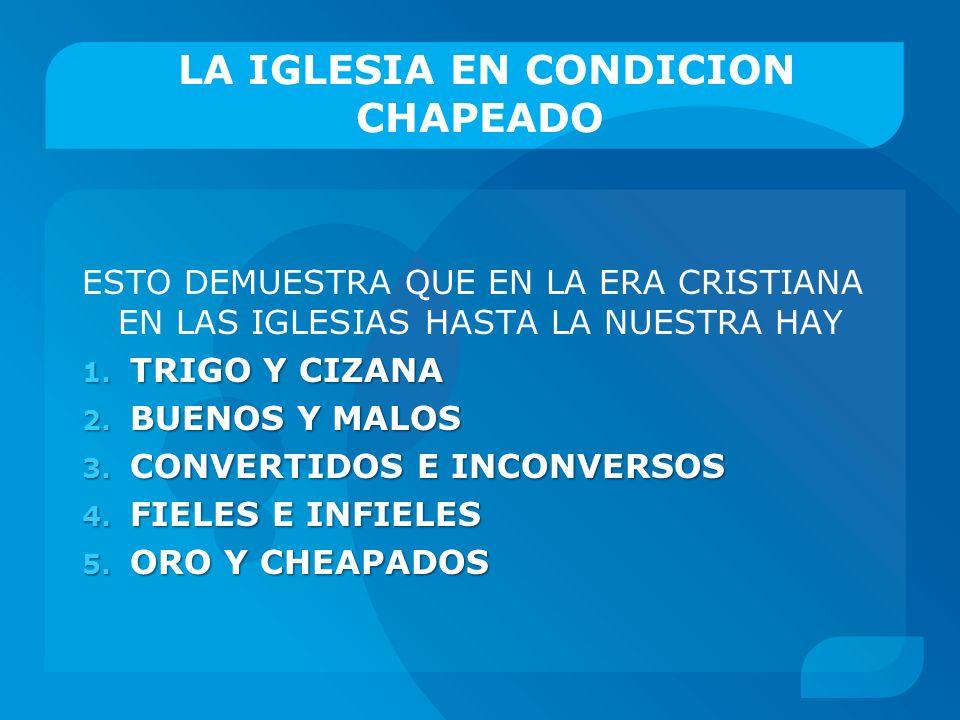 LA IGLESIA EN CONDICION CHAPEADO ESTO DEMUESTRA QUE EN LA ERA CRISTIANA EN LAS IGLESIAS HASTA LA NUESTRA HAY 1. TRIGO Y CIZANA 2. BUENOS Y MALOS 3. CO