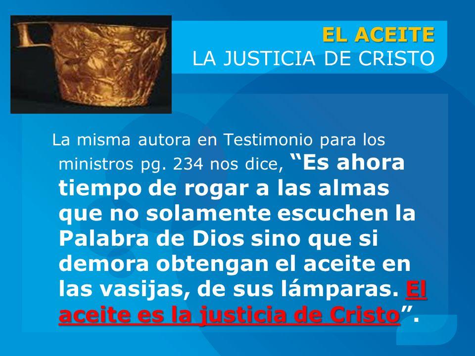 EL ACEITE EL ACEITE LA JUSTICIA DE CRISTO El aceite es la justicia de Cristo La misma autora en Testimonio para los ministros pg. 234 nos dice,Es ahor