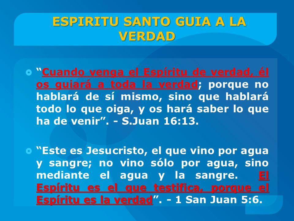 ESPIRITU SANTO GUIA A LA VERDAD ESPIRITU SANTO GUIA A LA VERDAD Cuando venga el Espíritu de verdad, él os guiará a toda la verdad; porque no hablará d