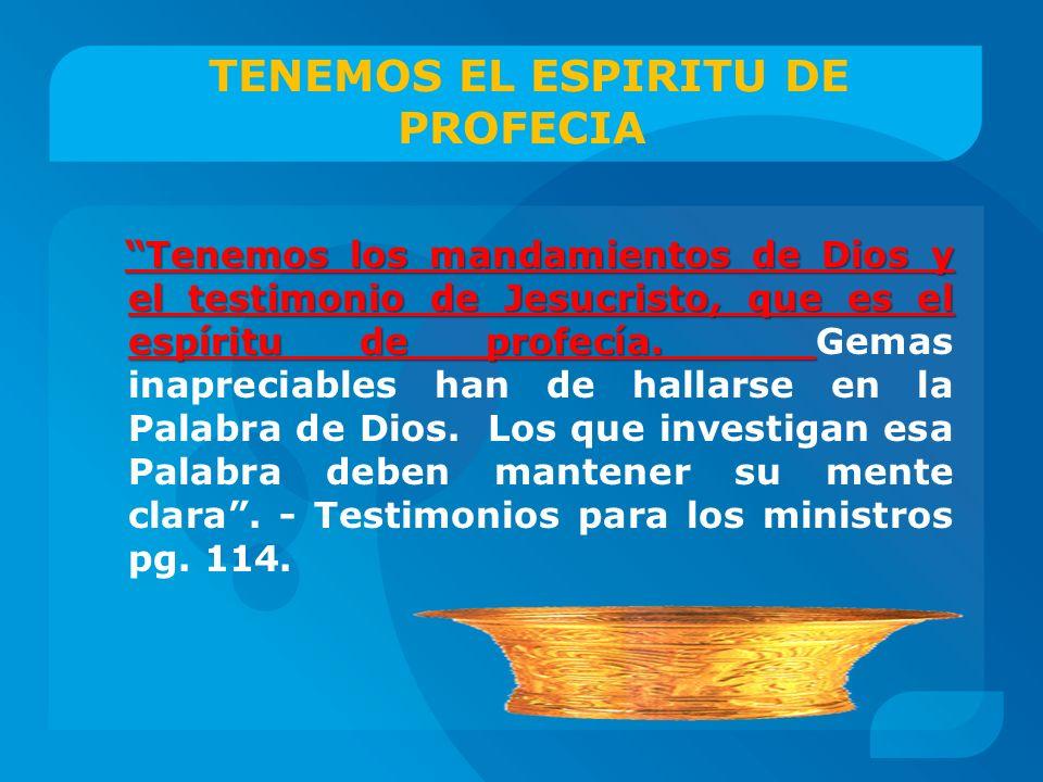 TENEMOS EL ESPIRITU DE PROFECIA Tenemos los mandamientos de Dios y el testimonio de Jesucristo, que es el espíritu de profecía. Tenemos los mandamient