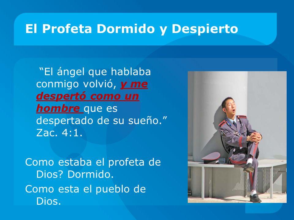 El Profeta Dormido y Despierto El ángel que hablaba conmigo volvió, y me despertó como un hombre que es despertado de su sueño. Zac. 4:1. Como estaba