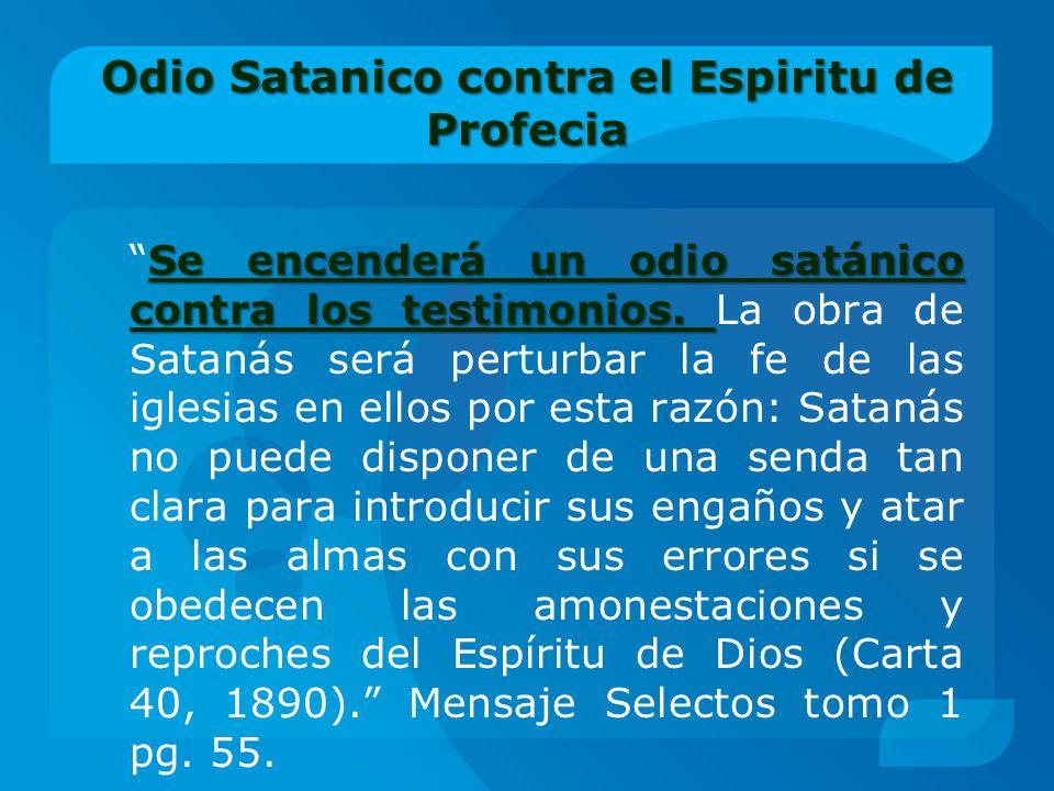 Odio Satanico contra el Espiritu de Profecia Se encenderá un odio satánico contra los testimonios.Se encenderá un odio satánico contra los testimonios