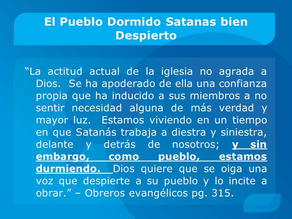El Pueblo Dormido Satanas bien Despierto La actitud actual de la iglesia no agrada a Dios. Se ha apoderado de ella una confianza propia que ha inducid