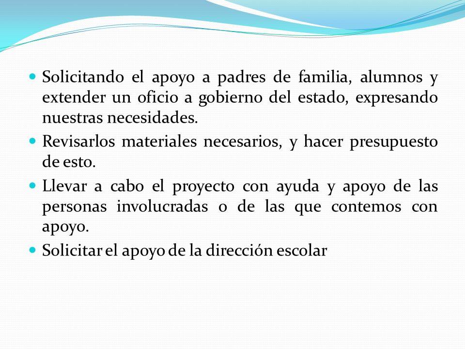 Solicitando el apoyo a padres de familia, alumnos y extender un oficio a gobierno del estado, expresando nuestras necesidades.