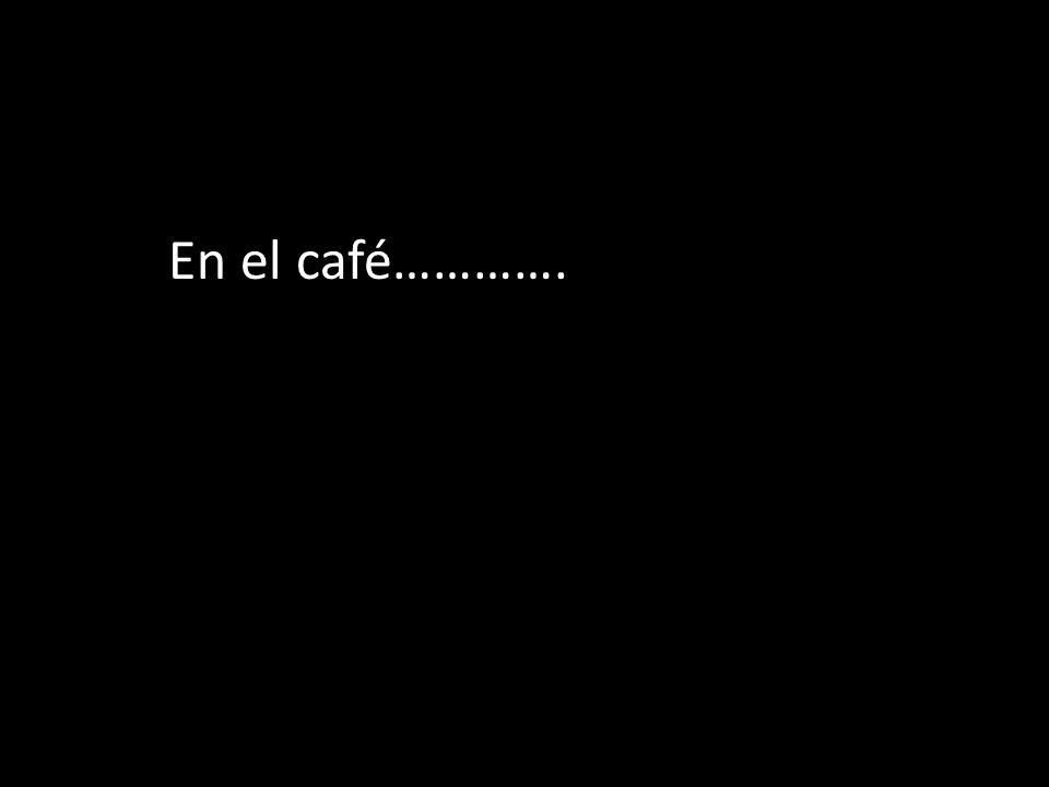 En el café………….