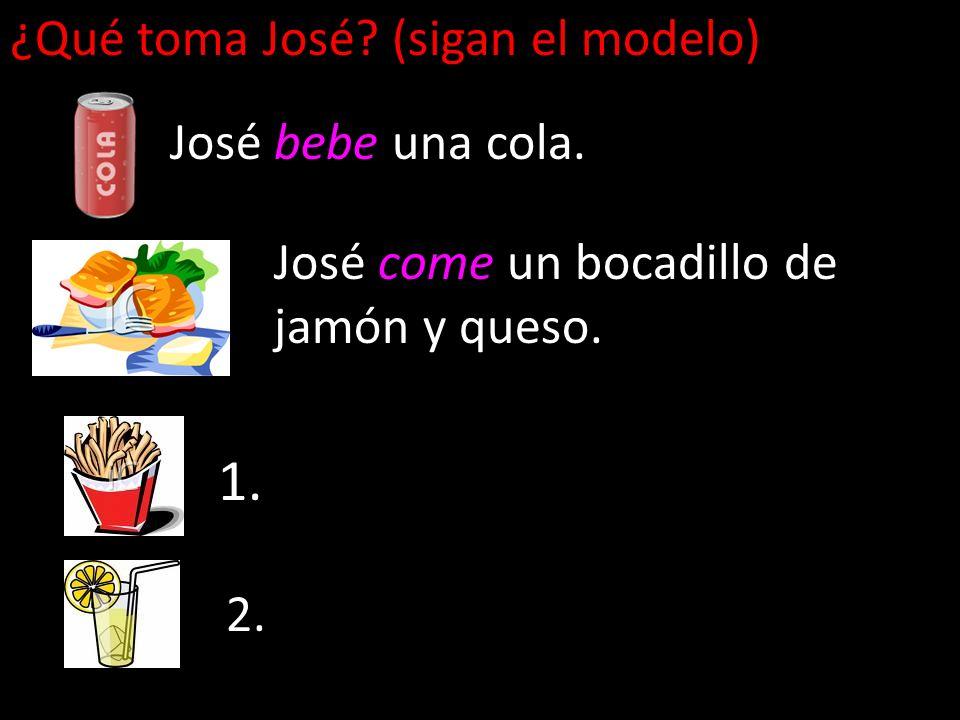¿Qué toma José? (sigan el modelo) José bebe una cola. José come un bocadillo de jamón y queso. 1. 2.