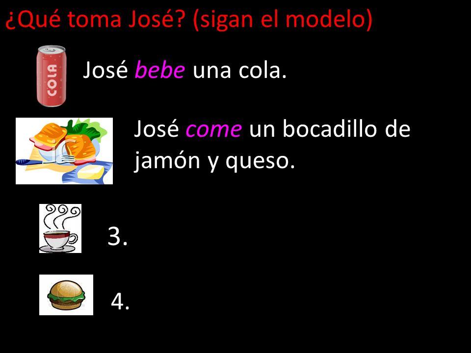 ¿Qué toma José? (sigan el modelo) José bebe una cola. José come un bocadillo de jamón y queso. 3. 4.