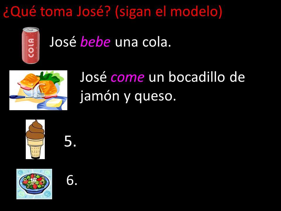 ¿Qué toma José? (sigan el modelo) José bebe una cola. José come un bocadillo de jamón y queso. 5. 6.