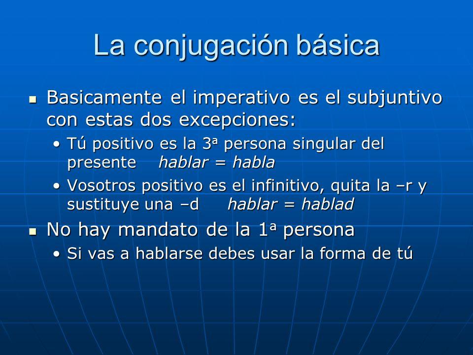 La conjugación básica Basicamente el imperativo es el subjuntivo con estas dos excepciones: Basicamente el imperativo es el subjuntivo con estas dos e