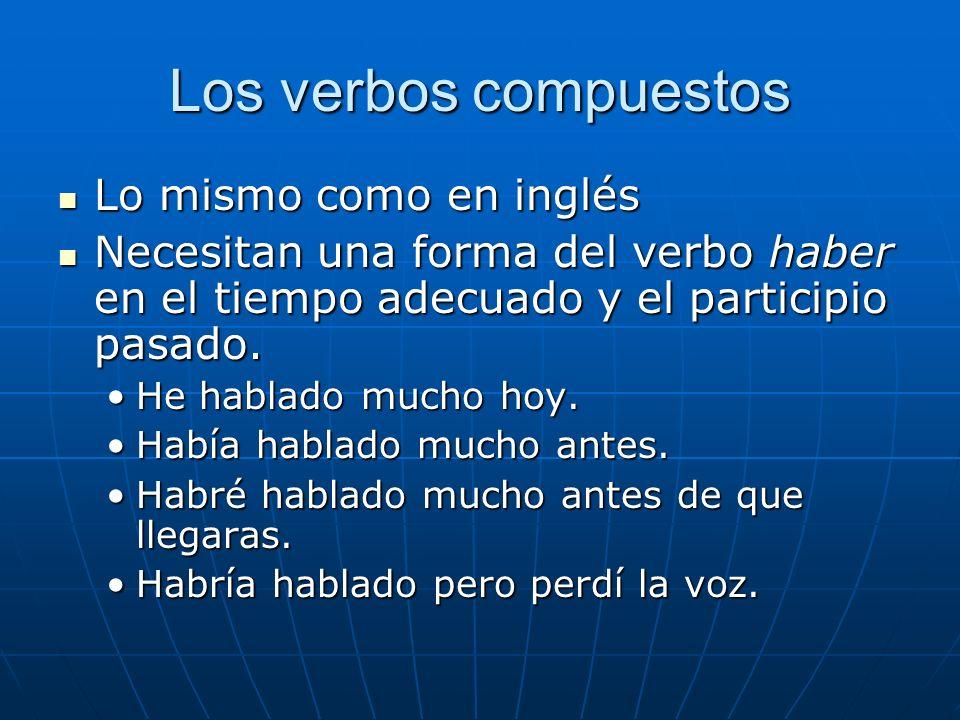 Los verbos compuestos Lo mismo como en inglés Lo mismo como en inglés Necesitan una forma del verbo haber en el tiempo adecuado y el participio pasado