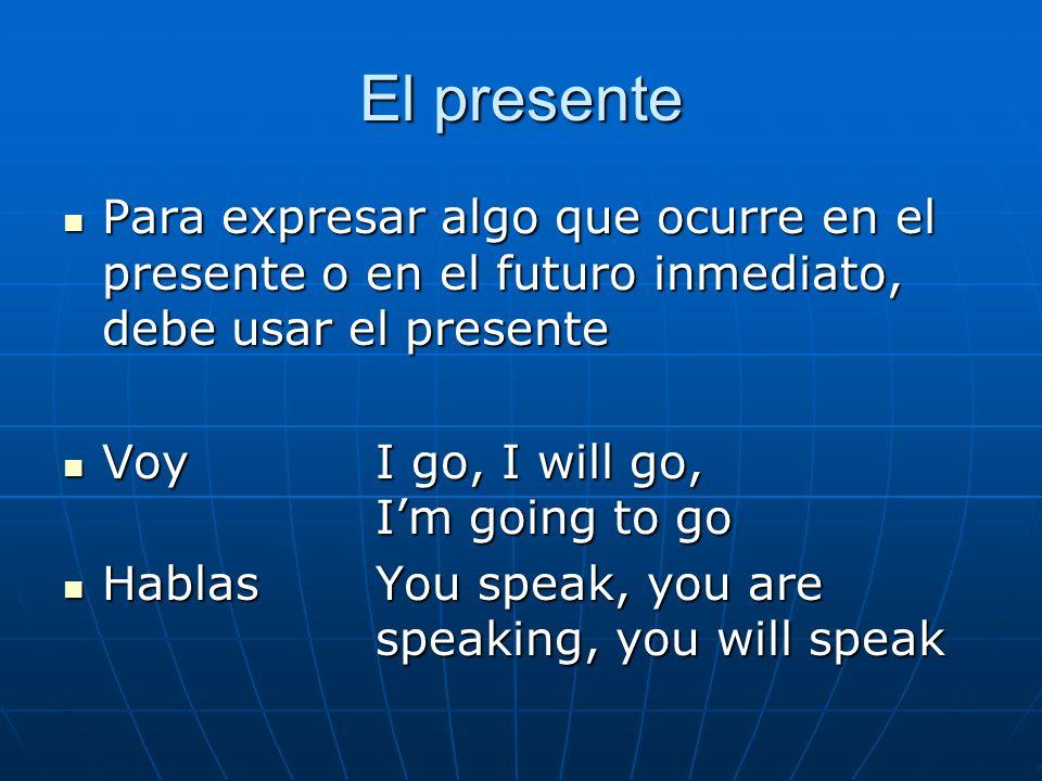 El presente Para expresar algo que ocurre en el presente o en el futuro inmediato, debe usar el presente Para expresar algo que ocurre en el presente