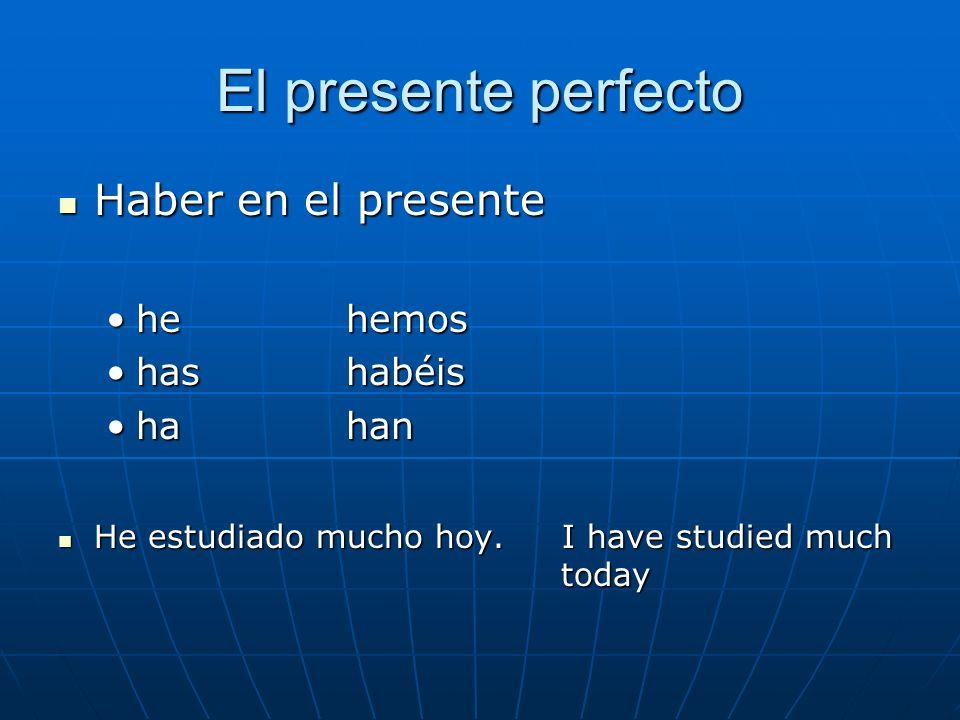 El presente perfecto Haber en el presente Haber en el presente hehemoshehemos hashabéishashabéis hahanhahan He estudiado mucho hoy. I have studied muc