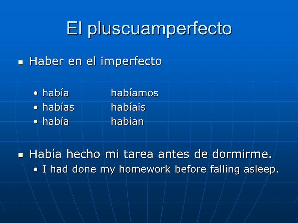 El pluscuamperfecto Haber en el imperfecto Haber en el imperfecto había habíamoshabía habíamos habías habíaishabías habíais había habíanhabía habían H