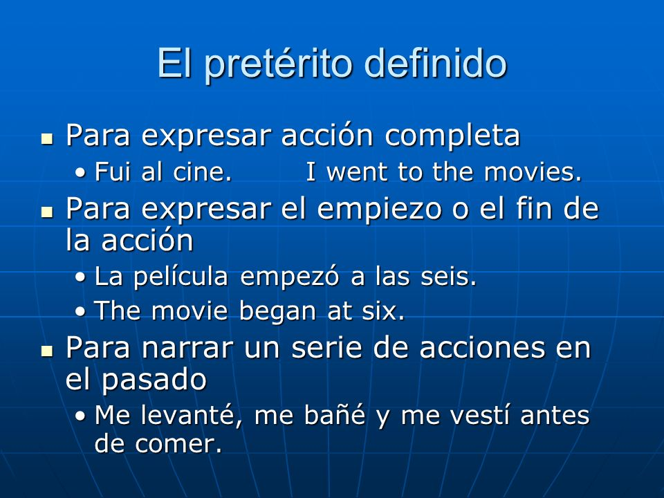 El pretérito definido Para expresar acción completa Para expresar acción completa Fui al cine.I went to the movies.Fui al cine.I went to the movies. P