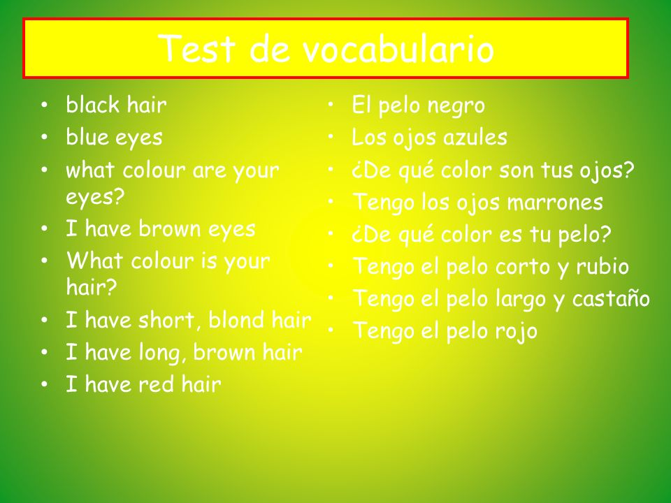 Test de vocabulario black hair blue eyes what colour are your eyes? I have brown eyes What colour is your hair? I have short, blond hair I have long,