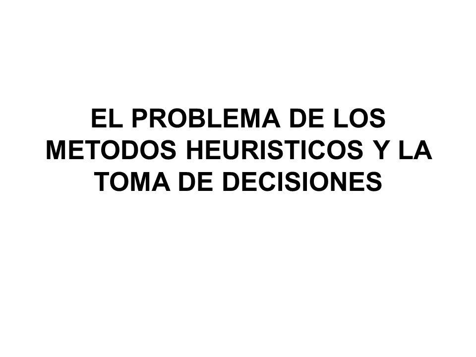 EL PROBLEMA DE LOS METODOS HEURISTICOS Y LA TOMA DE DECISIONES