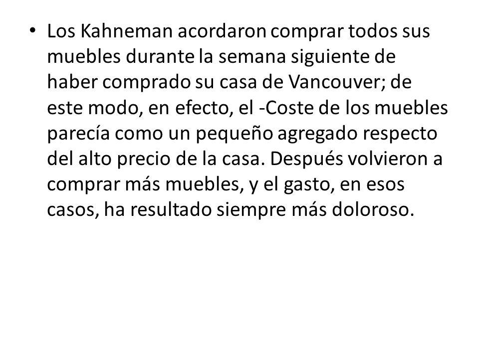 Los Kahneman acordaron comprar todos sus muebles durante la semana siguiente de haber comprado su casa de Vancouver; de este modo, en efecto, el -Cost