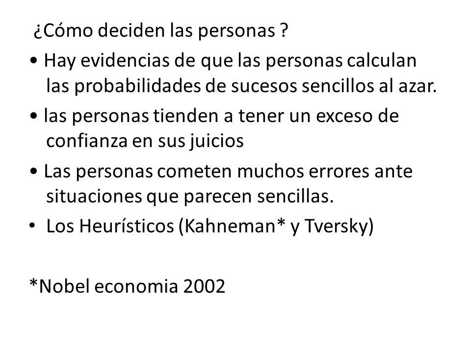 ¿Cómo deciden las personas ? Hay evidencias de que las personas calculan las probabilidades de sucesos sencillos al azar. las personas tienden a tener