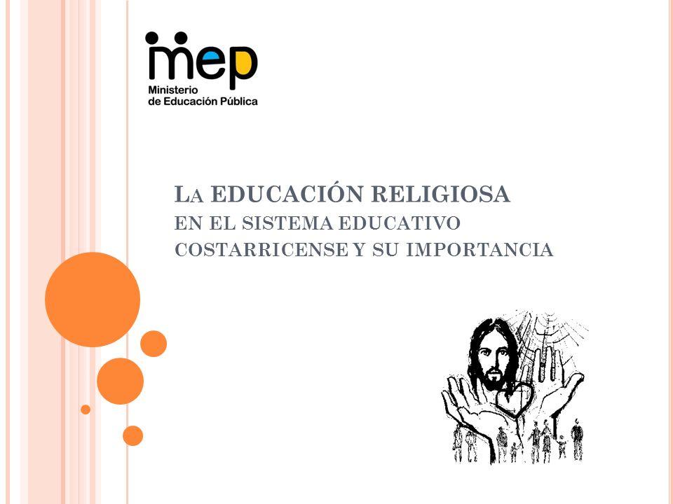 L A EDUCACIÓN RELIGIOSA EN EL SISTEMA EDUCATIVO COSTARRICENSE Y SU IMPORTANCIA