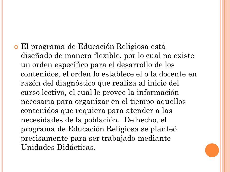 El programa de Educación Religiosa está diseñado de manera flexible, por lo cual no existe un orden específico para el desarrollo de los contenidos, e