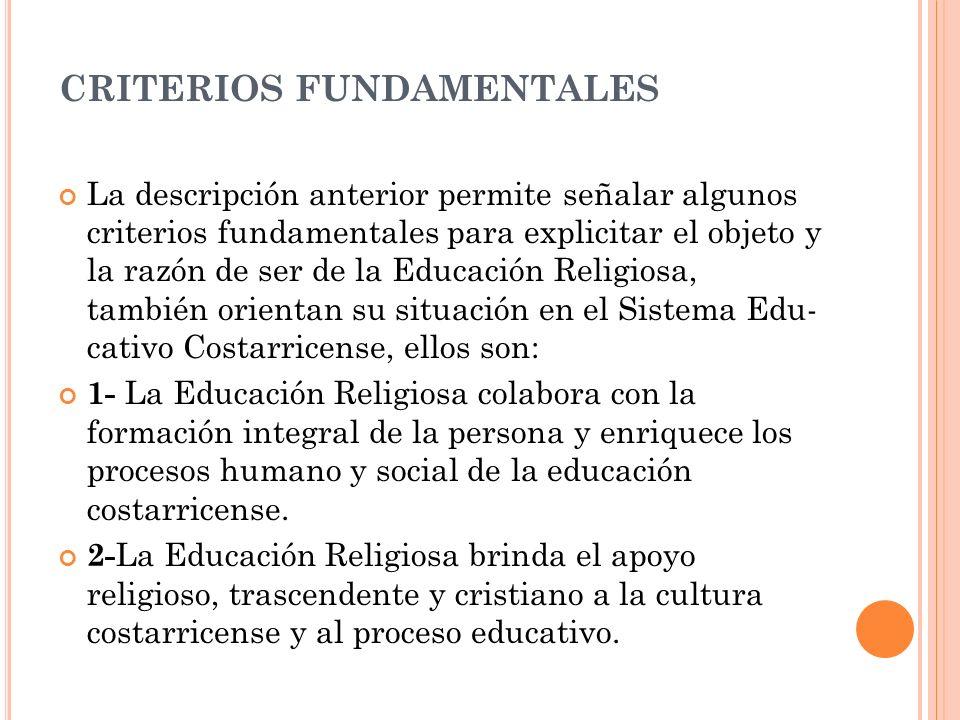 CRITERIOS FUNDAMENTALES La descripción anterior permite señalar algunos criterios fundamentales para explicitar el objeto y la razón de ser de la Edu