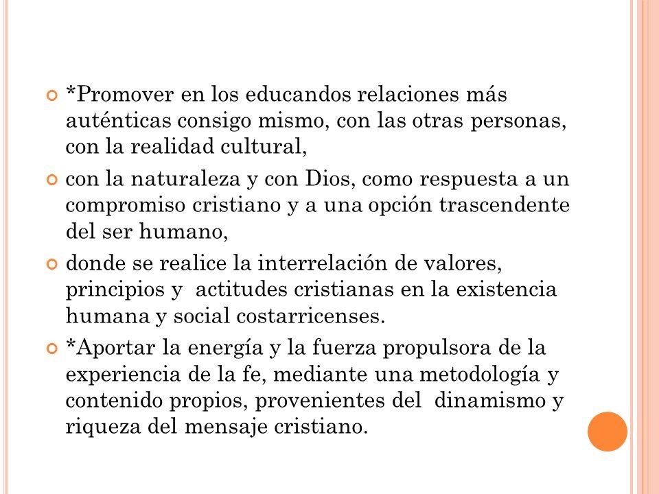 *Promover en los educandos relaciones más auténticas consigo mismo, con las otras personas, con la realidad cultural, con la naturaleza y con Dios, c