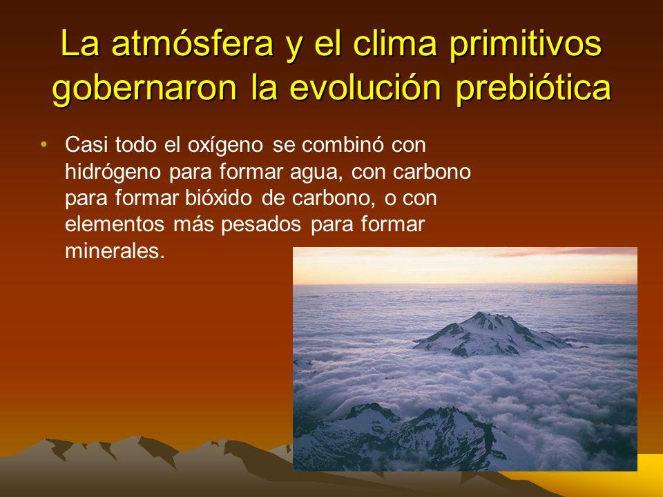 La atmósfera y el clima primitivos gobernaron la evolución prebiótica Hace 4500 millones de años la tierra era muy caliente, muchos meteoritos se estr