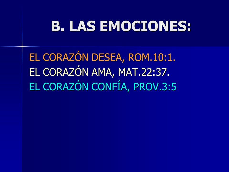 B. LAS EMOCIONES: EL CORAZÓN DESEA, ROM.10:1. EL CORAZÓN AMA, MAT.22:37. EL CORAZÓN CONFÍA, PROV.3:5