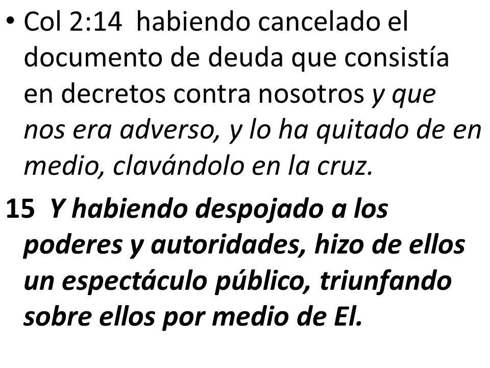 Col 2:14 habiendo cancelado el documento de deuda que consistía en decretos contra nosotros y que nos era adverso, y lo ha quitado de en medio, claván