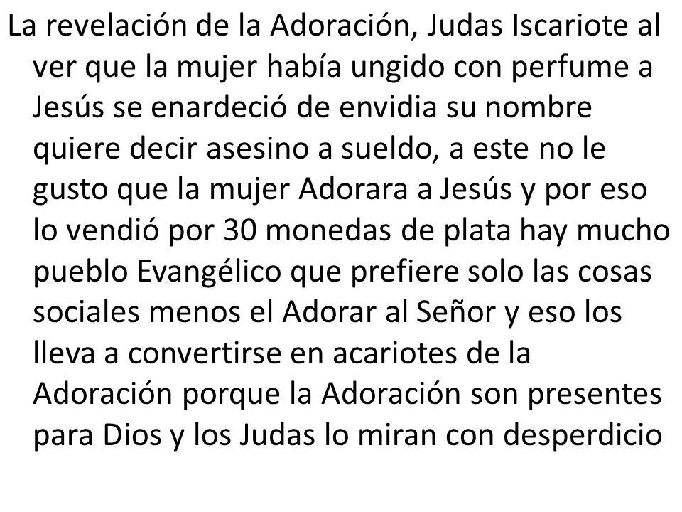 La revelación de la Adoración, Judas Iscariote al ver que la mujer había ungido con perfume a Jesús se enardeció de envidia su nombre quiere decir ase